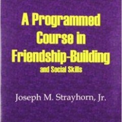 Programmed Course in Friendship-Building and Social Skills